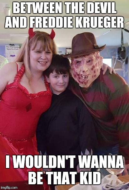 BETWEEN THE DEVIL AND FREDDIE KRUEGER I WOULDN'T WANNA BE THAT KID | image tagged in halloween | made w/ Imgflip meme maker