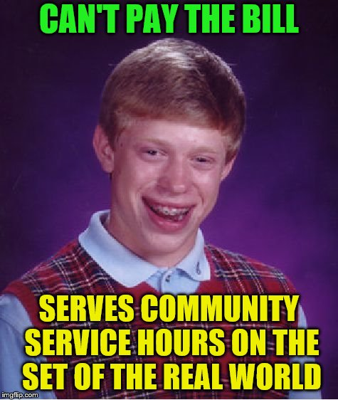 Bad Luck Brian Meme | CAN'T PAY THE BILL SERVES COMMUNITY SERVICE HOURS ON THE SET OF THE REAL WORLD | image tagged in memes,bad luck brian | made w/ Imgflip meme maker