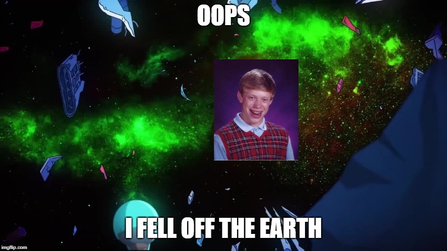 final space | OOPS I FELL OFF THE EARTH | image tagged in final space | made w/ Imgflip meme maker