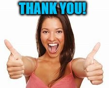 woman thumbs up | THANK YOU! | image tagged in woman thumbs up | made w/ Imgflip meme maker