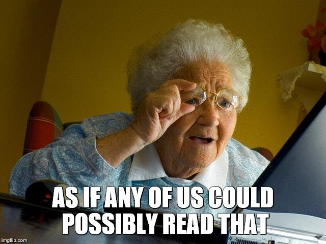 Grandma Finds The Internet Meme | AS IF ANY OF US COULD POSSIBLY READ THAT | image tagged in memes,grandma finds the internet | made w/ Imgflip meme maker