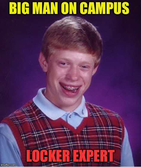 Bad Luck Brian Meme | BIG MAN ON CAMPUS LOCKER EXPERT | image tagged in memes,bad luck brian | made w/ Imgflip meme maker