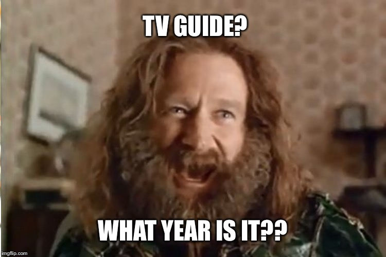 TV GUIDE? WHAT YEAR IS IT?? | made w/ Imgflip meme maker