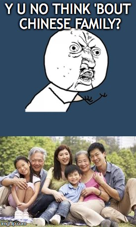 Y U NO THINK 'BOUT CHINESE FAMILY? | made w/ Imgflip meme maker