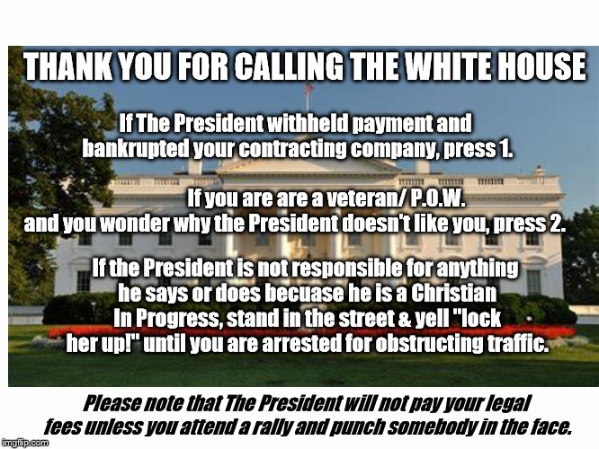 It's time to blame Obama for something. | THANK YOU FOR CALLING THE WHITE HOUSE If you are are a veteran/ P.O.W. and you wonder why the President doesn't like you, press 2.  If The P | image tagged in trump,parody,satire,hypocrisy | made w/ Imgflip meme maker