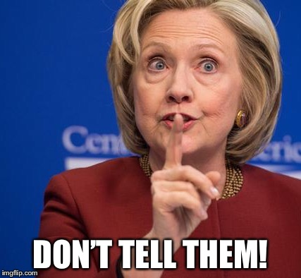 Hillary Shhhh | DON'T TELL THEM! | image tagged in hillary shhhh | made w/ Imgflip meme maker