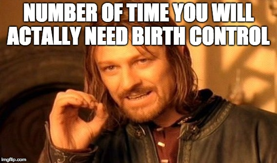 One Does Not Simply Meme | NUMBER OF TIME YOU WILL ACTALLY NEED BIRTH CONTROL | image tagged in memes,one does not simply | made w/ Imgflip meme maker
