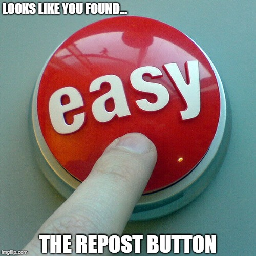 Fastest Way To the Front Page | LOOKS LIKE YOU FOUND... THE REPOST BUTTON | image tagged in the easy button,memes | made w/ Imgflip meme maker