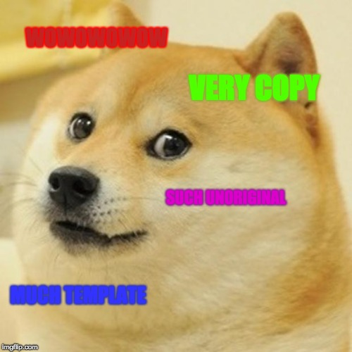 Doge | WOWOWOWOW VERY COPY SUCH UNORIGINAL MUCH TEMPLATE | image tagged in memes,doge | made w/ Imgflip meme maker