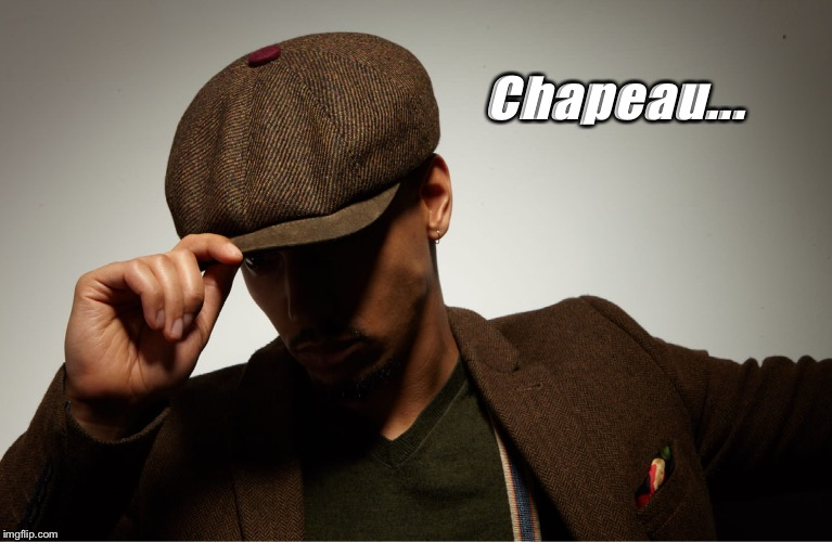 Chapeau  | Chapeau... | image tagged in peaky blinders,well done,impressive | made w/ Imgflip meme maker