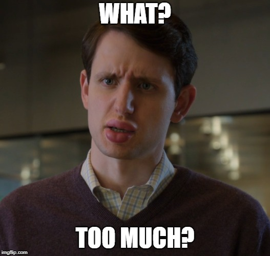 Jared Silicon Valley | WHAT? TOO MUCH? | image tagged in big lip jare | made w/ Imgflip meme maker