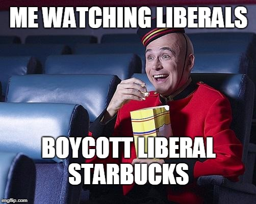 What a show! May we have another? | ME WATCHING LIBERALS BOYCOTT LIBERAL STARBUCKS | image tagged in eat popcorn,liberals,boycott,starbucks,entertainment,memes | made w/ Imgflip meme maker