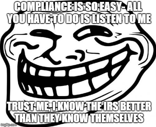 Troll Face Meme | COMPLIANCE IS SO EASY- ALL YOU HAVE TO DO IS LISTEN TO ME TRUST ME, I KNOW THE IRS BETTER THAN THEY KNOW THEMSELVES | image tagged in memes,troll face | made w/ Imgflip meme maker