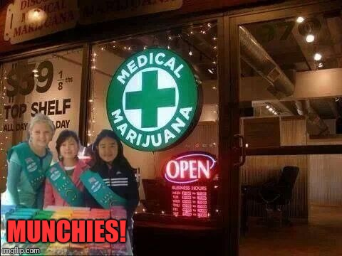 Location, location,  location! | MUNCHIES! | image tagged in memes,funny,dank memes,girl scouts,marijuana,munchies | made w/ Imgflip meme maker