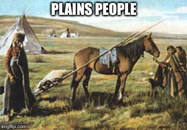 PLAINS PEOPLE | made w/ Imgflip meme maker