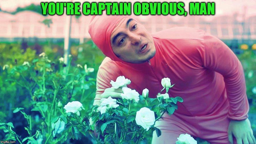 YOU'RE CAPTAIN OBVIOUS, MAN | made w/ Imgflip meme maker