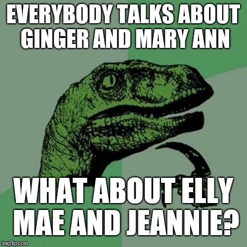 60's TV hotties | EVERYBODY TALKS ABOUT GINGER AND MARY ANN WHAT ABOUT ELLY MAE AND JEANNIE? | image tagged in memes,philosoraptor,tv shows | made w/ Imgflip meme maker