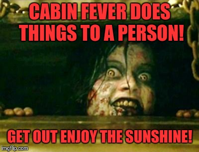 Evil Dead Girl | CABIN FEVER DOES THINGS TO A PERSON! GET OUT ENJOY THE SUNSHINE! | image tagged in evil dead girl,spring break,spring forward,halloween,black girl wat,the walking dead | made w/ Imgflip meme maker