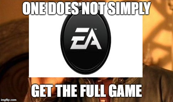 ONE DOES NOT SIMPLY GET THE FULL GAME | image tagged in memes | made w/ Imgflip meme maker