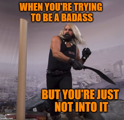 Just not feeling it folks ... Change my Mind | WHEN YOU'RE TRYING TO BE A BADASS BUT YOU'RE JUST NOT INTO IT | image tagged in badass,memes,dank memes,dank meme,knives,knife | made w/ Imgflip meme maker