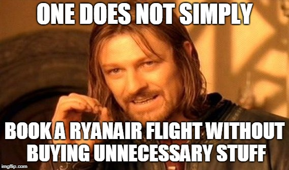 One Does Not Simply Meme | ONE DOES NOT SIMPLY BOOK A RYANAIR FLIGHT WITHOUT BUYING UNNECESSARY STUFF | image tagged in memes,one does not simply | made w/ Imgflip meme maker