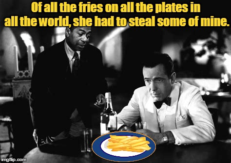 Of all the fries on all the plates in all the world, she had to steal some of mine. | made w/ Imgflip meme maker