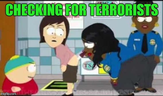 CHECKING FOR TERRORISTS | made w/ Imgflip meme maker