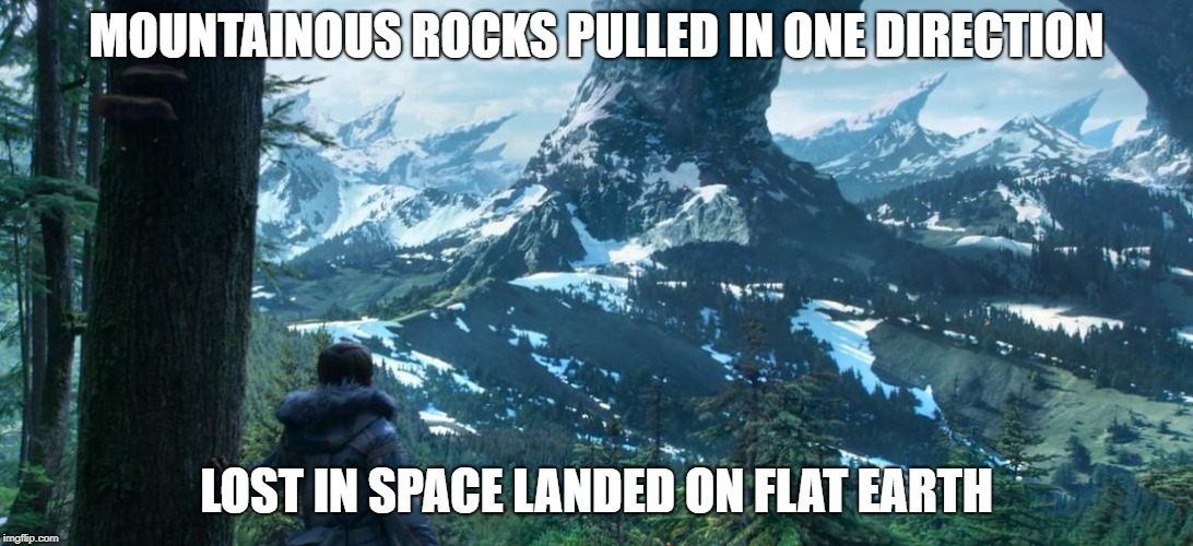 MOUNTAINOUS ROCKS PULLED IN ONE DIRECTION LOST IN SPACE LANDED ON FLAT EARTH | image tagged in lost in space wilderness | made w/ Imgflip meme maker