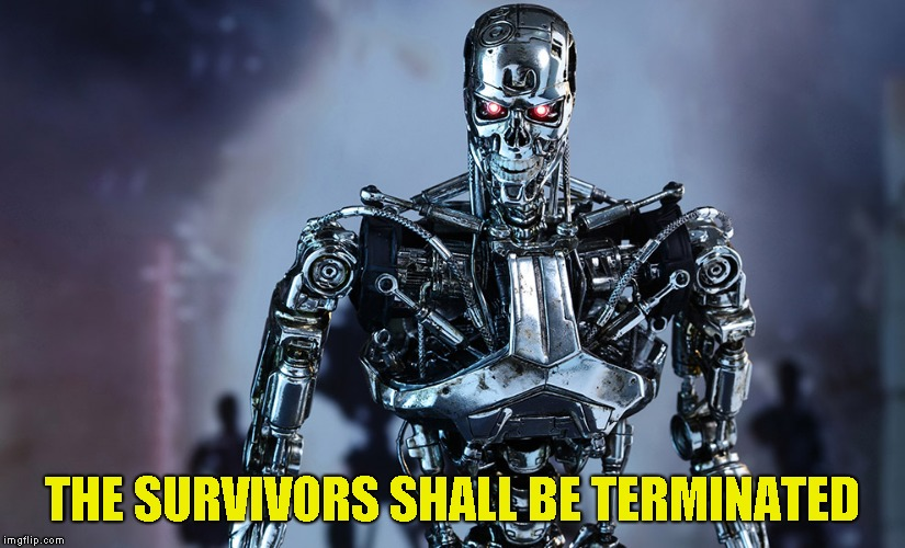 THE SURVIVORS SHALL BE TERMINATED | made w/ Imgflip meme maker