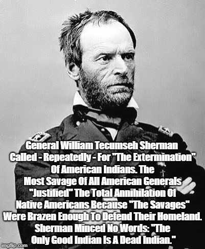 "General William Tecumseh Sherman Called For ""The Extermination"" Of American Indians 