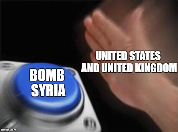 Blank Nut Button Meme | UNITED STATES AND UNITED KINGDOM BOMB SYRIA | image tagged in memes,blank nut button | made w/ Imgflip meme maker