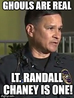 Lt. Randall Chaney is a GHOUL! | GHOULS ARE REAL LT. RANDALL CHANEY IS ONE! | image tagged in police,police brutality,police state,scumbag american police officer | made w/ Imgflip meme maker