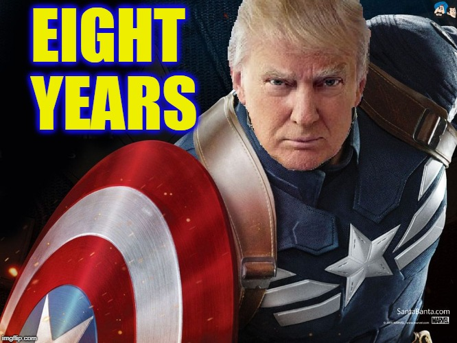Trump @TheRealCaptainAmerica | EIGHT YEARS | image tagged in trump therealcaptainamerica | made w/ Imgflip meme maker