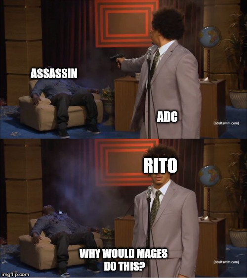 Who Killed Hannibal Meme | ASSASSIN WHY WOULD MAGES DO THIS? ADC RITO | image tagged in eric andre shoots hannibal | made w/ Imgflip meme maker