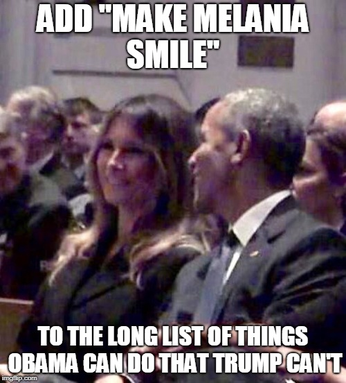 "He'll hate knowing that the first time Melania cracked a smile in years was during a quiet chat with Obama. | ADD ""MAKE MELANIA SMILE"" TO THE LONG LIST OF THINGS OBAMA CAN DO THAT TRUMP CAN'T 