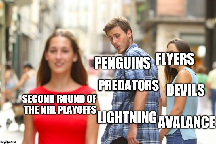 2018 NHL playoffs | SECOND ROUND OF THE NHL PLAYOFFS PREDATORS DEVILS PENGUINS LIGHTNING AVALANCE FLYERS | image tagged in memes,distracted boyfriend,nhl,playoffs | made w/ Imgflip meme maker