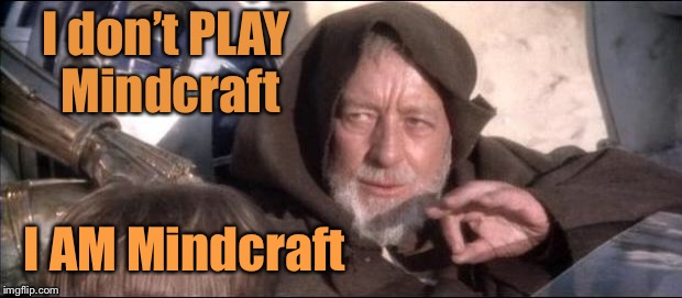 Star Wars Obi Wan Kenobi These aren't the droids you're looking  | I don't PLAY Mindcraft I AM Mindcraft | image tagged in star wars obi wan kenobi these aren't the droids you're looking | made w/ Imgflip meme maker