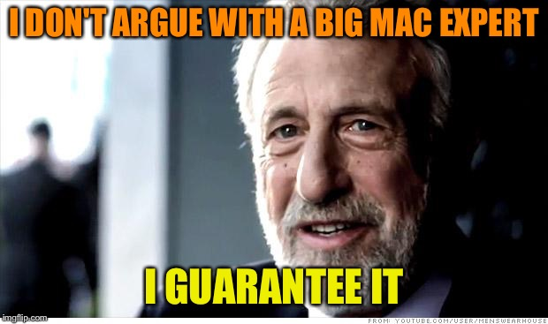 I DON'T ARGUE WITH A BIG MAC EXPERT I GUARANTEE IT | made w/ Imgflip meme maker