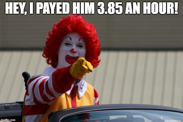HEY, I PAYED HIM 3.85 AN HOUR! | made w/ Imgflip meme maker