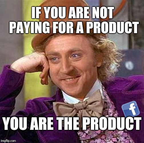 Soylent Green is Facebook! |  IF YOU ARE NOT PAYING FOR A PRODUCT; YOU ARE THE PRODUCT | image tagged in memes,creepy condescending wonka,facebook,marketing,first world problems | made w/ Imgflip meme maker