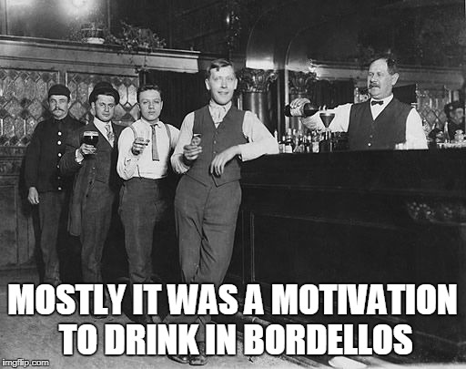 MOSTLY IT WAS A MOTIVATION TO DRINK IN BORDELLOS | made w/ Imgflip meme maker