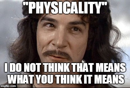 "Indigo montoya |  ""PHYSICALITY""; I DO NOT THINK THAT MEANS WHAT YOU THINK IT MEANS 