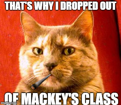 THAT'S WHY I DROPPED OUT OF MACKEY'S CLASS | made w/ Imgflip meme maker