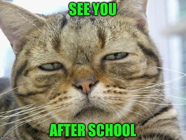 SEE YOU AFTER SCHOOL | made w/ Imgflip meme maker