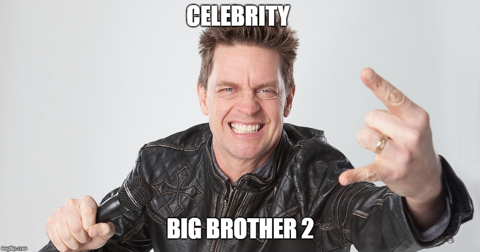 Celebrity Big Brother 2 |  CELEBRITY; BIG BROTHER 2 | image tagged in memes,big brother,pop culture,cbs,comedy,wish | made w/ Imgflip meme maker