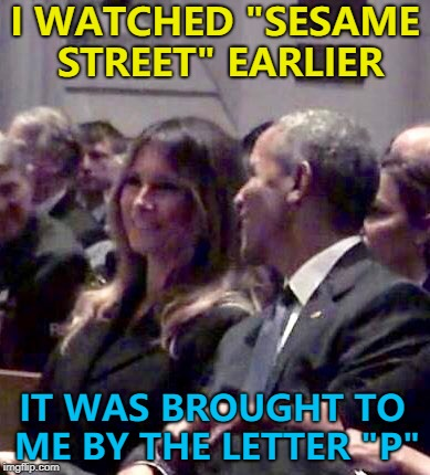 "Allegedly... | I WATCHED ""SESAME STREET"" EARLIER IT WAS BROUGHT TO ME BY THE LETTER ""P"" 