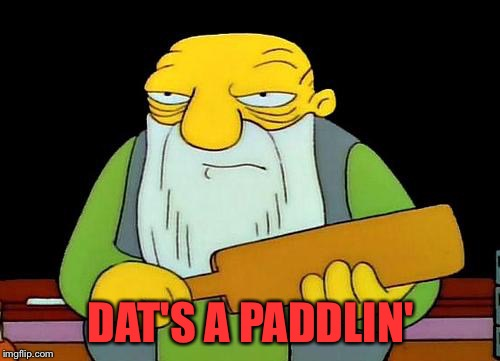 DAT'S A PADDLIN' | made w/ Imgflip meme maker