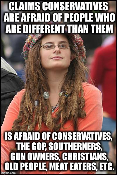 College Liberal Meme | CLAIMS CONSERVATIVES ARE AFRAID OF PEOPLE WHO ARE DIFFERENT THAN THEM IS AFRAID OF CONSERVATIVES, THE GOP, SOUTHERNERS, GUN OWNERS, CHRISTIA | image tagged in memes,college liberal,liberal logic,liberal hypocrisy | made w/ Imgflip meme maker