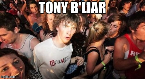 Sudden Clarity Clarence Meme | TONY B'LIAR | image tagged in memes,sudden clarity clarence | made w/ Imgflip meme maker