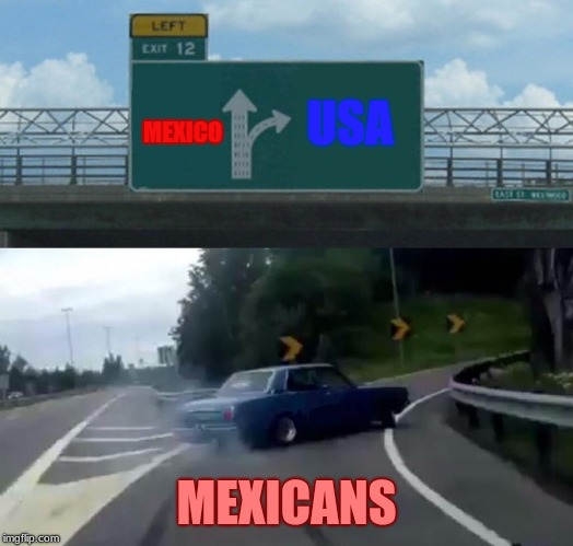 Left Exit 12 Off Ramp Meme | USA MEXICO MEXICANS | image tagged in memes,left exit 12 off ramp | made w/ Imgflip meme maker